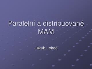 Paraleln� a distribuovan� MAM