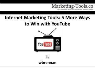 Internet Marketing Tools: 5 More Ways to Win with YouTube