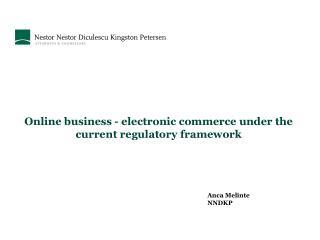 Online business - electronic commerce under the current regulatory framework Anca Melinte NNDKP