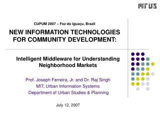 CUPUM 2007 – Foz do Iguaçu, Brazil NEW INFORMATION TECHNOLOGIES FOR COMMUNITY DEVELOPMENT: