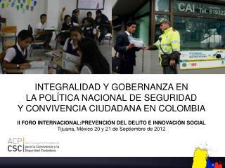 INTEGRALIDAD Y GOBERNANZA EN LA POLÍTICA NACIONAL DE SEGURIDAD Y CONVIVENCIA CIUDADANA EN COLOMBIA