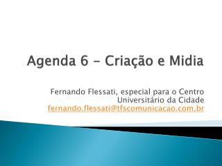 Agenda 6 - Criação e  Midia