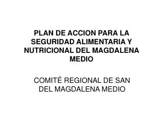 PLAN DE ACCION PARA LA SEGURIDAD ALIMENTARIA Y NUTRICIONAL DEL MAGDALENA MEDIO