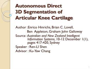 Autonomous Direct  3D Segmentation of  Articular Knee Cartilage