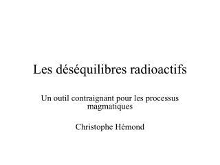Les d�s�quilibres radioactifs