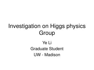 Investigation on Higgs physics Group