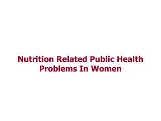 Nutrition Related Public Health Problems In Women