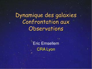 Dynamique des galaxies Confrontation aux Observations