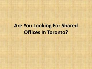 Are You Looking For Shared Offices In Toronto?