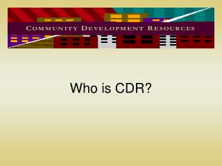 Who is CDR?