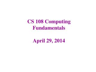 CS 108 Computing Fundamentals April 29, 2014