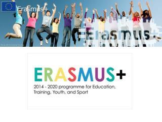 ERASMUS + Nuevo programa de la UE para: 1 de enero 2014 – 31 diciembre 2020