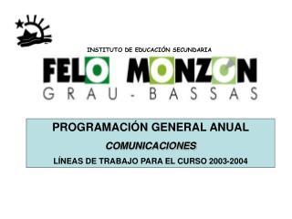 PROGRAMACIÓN GENERAL ANUAL COMUNICACIONES LÍNEAS DE TRABAJO PARA EL CURSO 2003-2004
