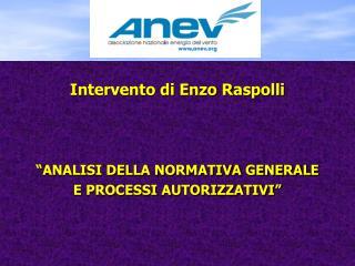 Intervento di Enzo Raspolli �ANALISI DELLA NORMATIVA GENERALE  E PROCESSI AUTORIZZATIVI�