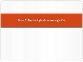 Tema 2: Metodología de la Investigación