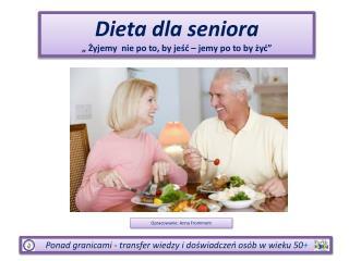 """Dieta dla seniora """" Żyjemy  nie po to, by jeść – jemy po to by żyć"""""""