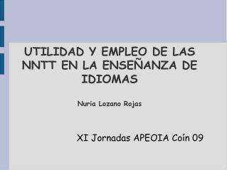 UTILIDAD Y EMPLEO DE LAS NNTT EN LA ENSEÑANZA DE IDIOMAS Nuria Lozano Rojas