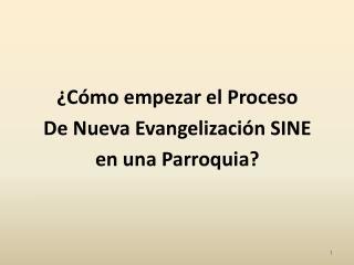 ¿Cómo empezar el Proceso De Nueva Evangelización SINE en una Parroquia?