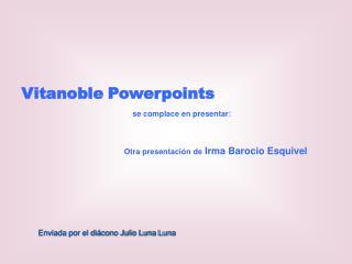 Vitanoble Powerpoints  se complace en presentar: