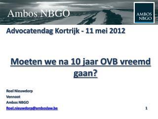 Advocatendag Kortrijk -  11 mei 2012 Moeten we na 10 jaar OVB vreemd gaan? Roel Nieuwdorp Vennoot