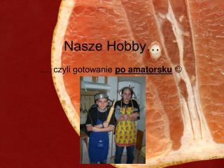 Nasze Hobby…