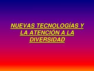 NUEVAS TECNOLOGÍAS Y LA ATENCIÓN A LA DIVERSIDAD