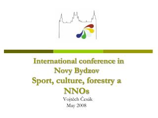 International conference in Novy Bydzov Sport, culture, forestry a NNOs   Vojtěch Česák May 2008