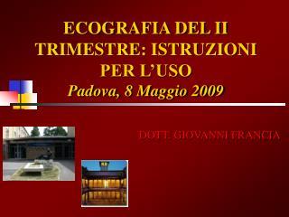 ECOGRAFIA DEL II TRIMESTRE: ISTRUZIONI PER L USO Padova, 8 Maggio 2009