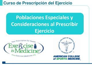 Poblaciones Especiales y Consideraciones al Prescribir Ejercicio