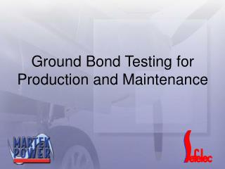 Ground  Bond  Testing  for  Production and Maintenance