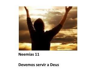Neemias 11 Devemos servir a Deus
