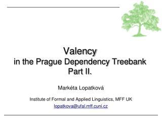 Valency  in the Prague Dependency Treebank Part II.