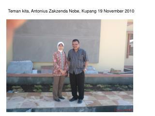 Teman kita, Antonius Zakzenda Nobe, Kupang 19 November 2010