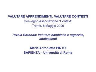 VALUTARE APPRENDIMENTI, VALUTARE CONTESTI Convegno Associazione  Context  Trento, 8 Maggio 2009   Tavola Rotonda: Valuta