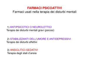 FARMACI PSICOATTIVI Farmaci usati nella terapia dei disturbi mentali