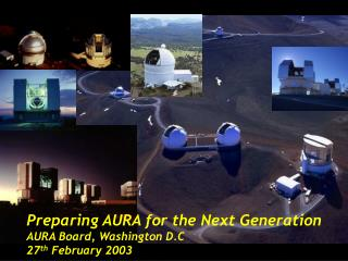 Preparing AURA for the Next Generation AURA Board, Washington D.C 27 th  February 2003