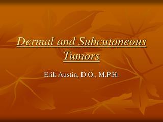 Dermal and Subcutaneous Tumors
