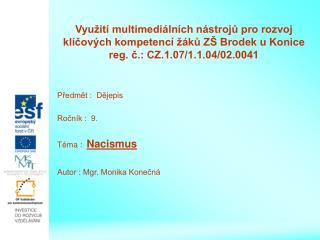 Předmět :  Dějepis Ročník :  9. Téma :   Nacismus Autor : Mgr. Monika Konečná