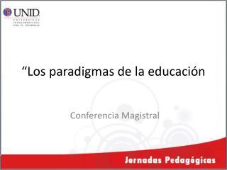 """""""Los paradigmas de la educación"""