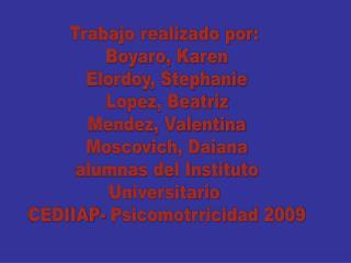 Trabajo realizado por:  Boyaro, Karen Elordoy, Stephanie Lopez, Beatriz Mendez, Valentina