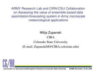 Milija Zupanski CIRA Colorado State University (E-mail: ZupanskiM@CIRA.colostate)