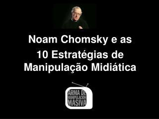 Noam Chomsky e as  10 Estratégias de Manipulação Midiática