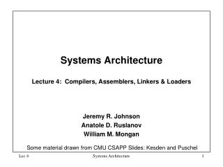 Systems Architecture  Lecture 4:  Compilers, Assemblers, Linkers & Loaders