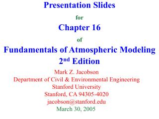 Presentation Slides for Chapter 16 of Fundamentals of Atmospheric Modeling 2 nd  Edition