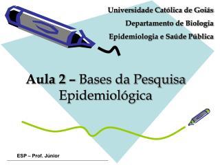 Aula 2 –  Bases da Pesquisa Epidemiológica