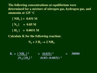 K  =   [ NH 3 ] 2 =    (0.031) 2                =     38000