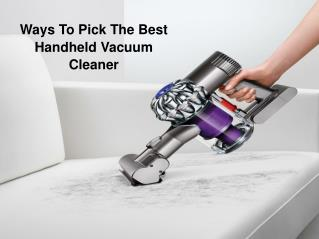 Ways To Pick The Best Handheld Vacuum Cleaner