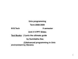 Unix programming Term:2008-2009 III B.Tech II semester Unit-V II PPT Slides