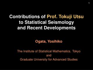 Contributions of  Prof. Tokuji Utsu to Statistical Seismology  and Recent Developments