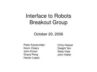 Interface to Robots Breakout Group October 20, 2006